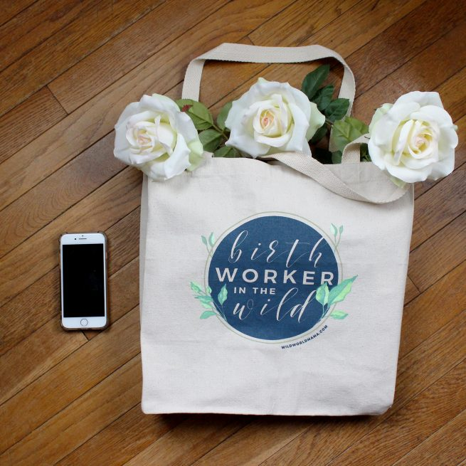 Birth Worker in the Wild Tote Bag - Wild World Mama