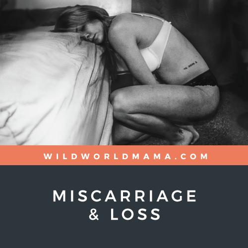Wild World Mama - Miscarriage & Loss