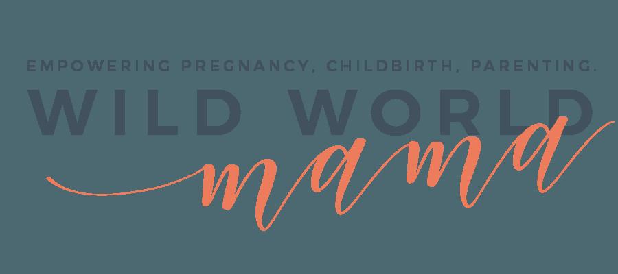 Wild World Mama - Empowering Pregnancy, Childbirth, Parenting.